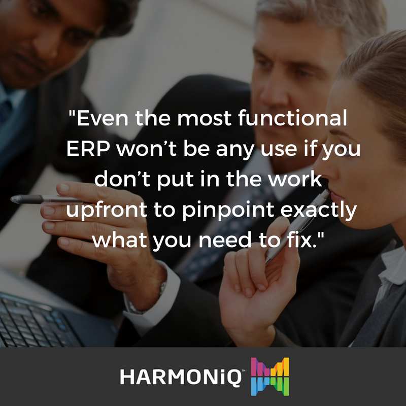 To ensure you're choosing the right ERP for the long-term, you need to know what you actually want to fix with your current systems